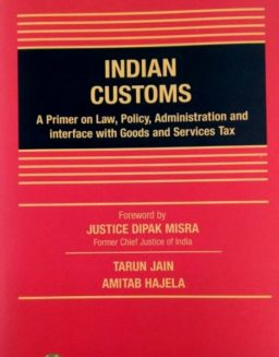 Indian Customs A primer on Law, Policy, Administration GST, CCH